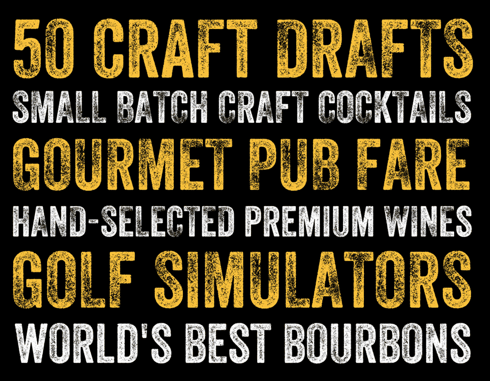 50 craft drafts small batch craft cocktail gourmet pub fare hand-selected premium wines golf simulators worlds best bourbons